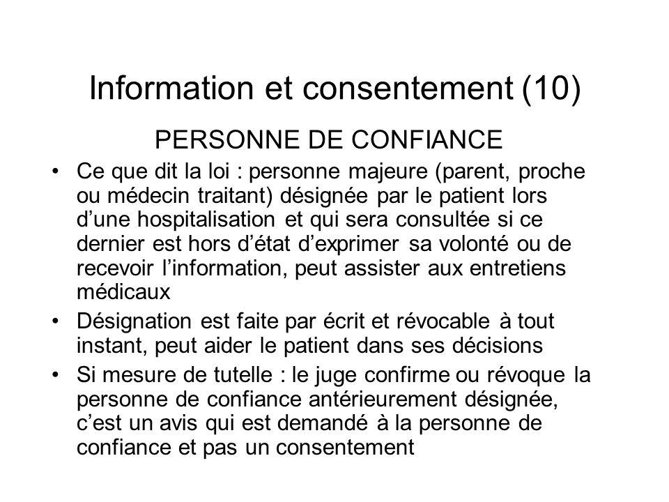 Information et consentement (10) PERSONNE DE CONFIANCE Ce que dit la loi : personne majeure (parent, proche ou médecin traitant) désignée par le patie