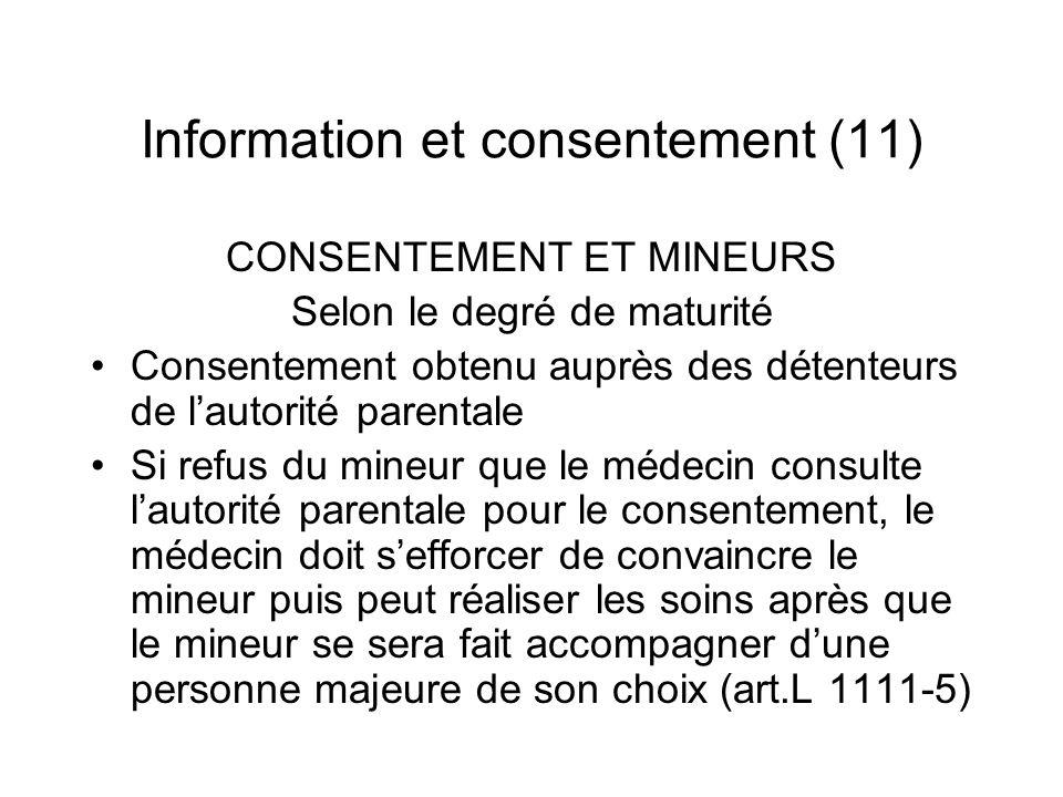 Information et consentement (11) CONSENTEMENT ET MINEURS Selon le degré de maturité Consentement obtenu auprès des détenteurs de lautorité parentale S