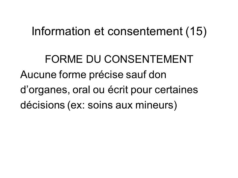 Information et consentement (15) FORME DU CONSENTEMENT Aucune forme précise sauf don dorganes, oral ou écrit pour certaines décisions (ex: soins aux m