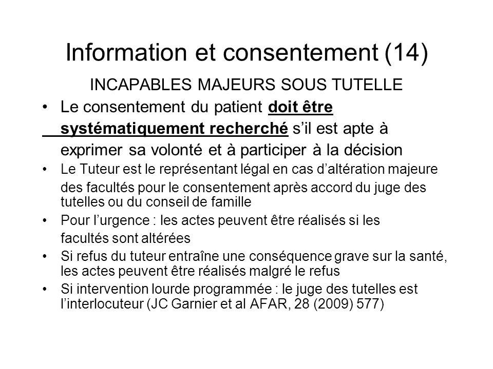 Information et consentement (14) INCAPABLES MAJEURS SOUS TUTELLE Le consentement du patient doit être systématiquement recherché sil est apte à exprim