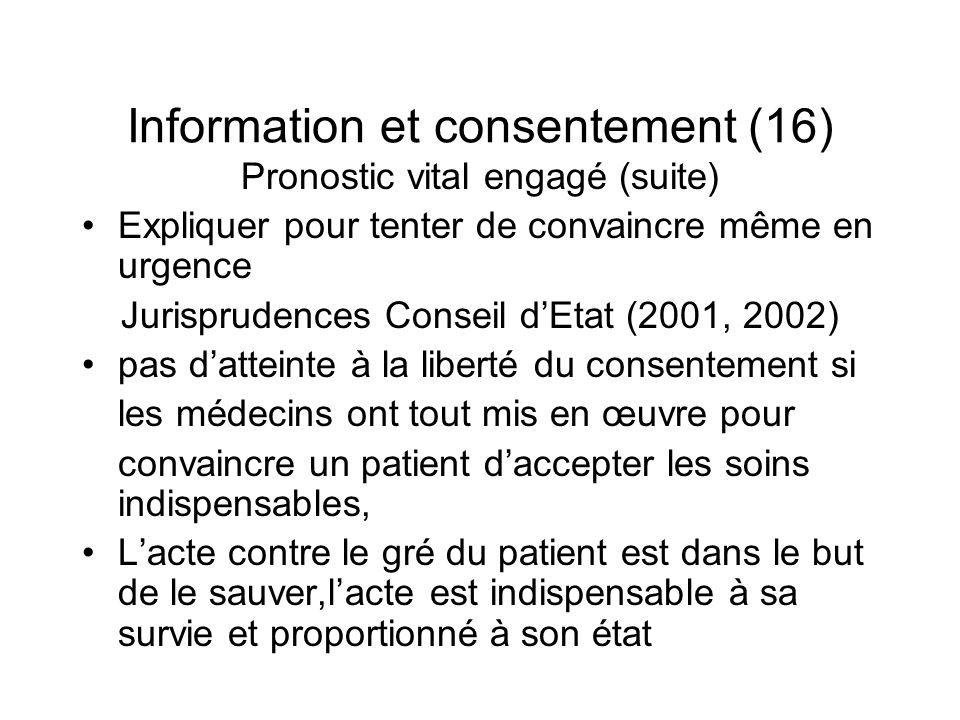 Information et consentement (16) Pronostic vital engagé (suite) Expliquer pour tenter de convaincre même en urgence Jurisprudences Conseil dEtat (2001