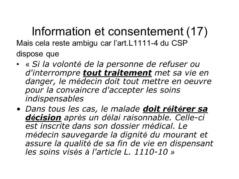 Information et consentement (17) Mais cela reste ambigu car lart.L1111-4 du CSP dispose que « Si la volont é de la personne de refuser ou d'interrompr
