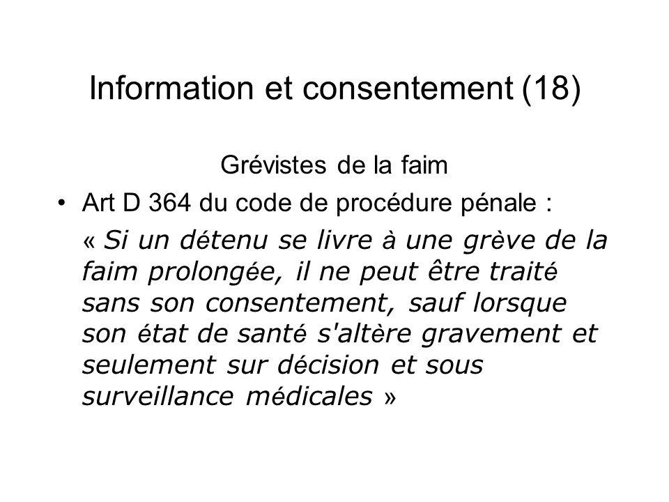 Information et consentement (18) Grévistes de la faim Art D 364 du code de procédure pénale : « Si un d é tenu se livre à une gr è ve de la faim prolo