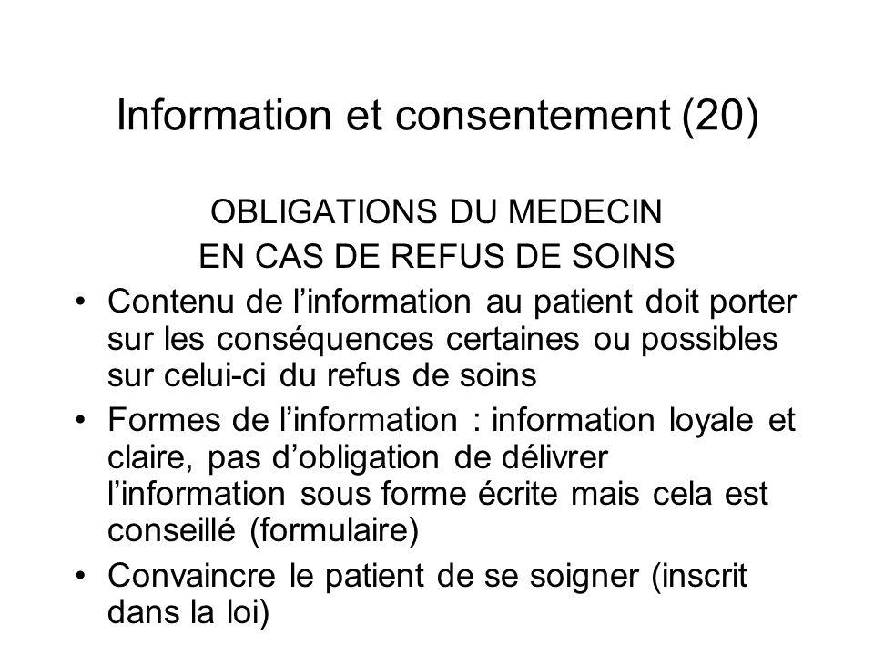 Information et consentement (20) OBLIGATIONS DU MEDECIN EN CAS DE REFUS DE SOINS Contenu de linformation au patient doit porter sur les conséquences c