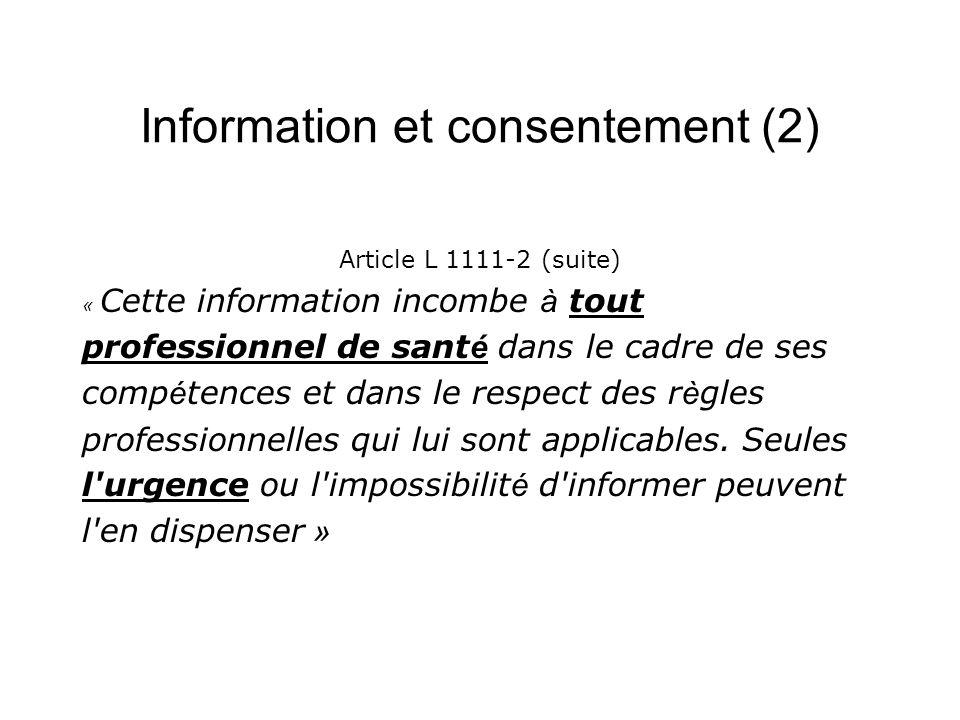 Information et consentement (2) Article L 1111-2 (suite) « Cette information incombe à tout professionnel de sant é dans le cadre de ses comp é tences
