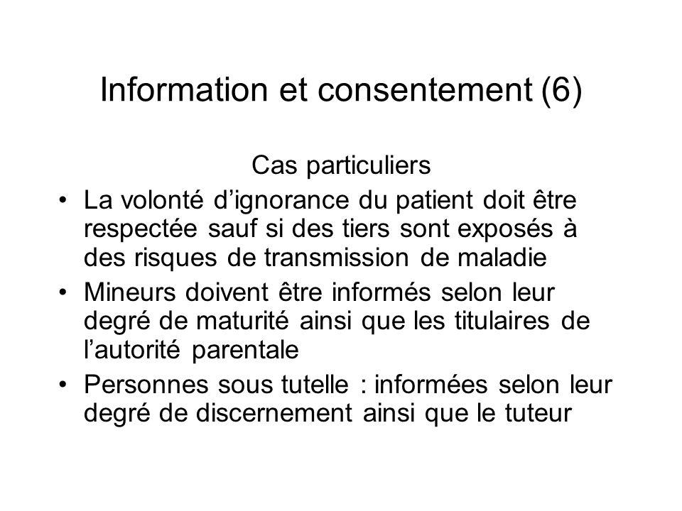 Information et consentement (6) Cas particuliers La volonté dignorance du patient doit être respectée sauf si des tiers sont exposés à des risques de