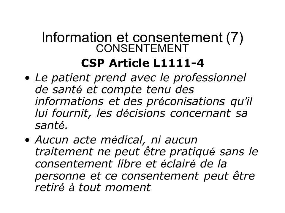 Information et consentement (7) CONSENTEMENT CSP Article L1111-4 Le patient prend avec le professionnel de sant é et compte tenu des informations et d