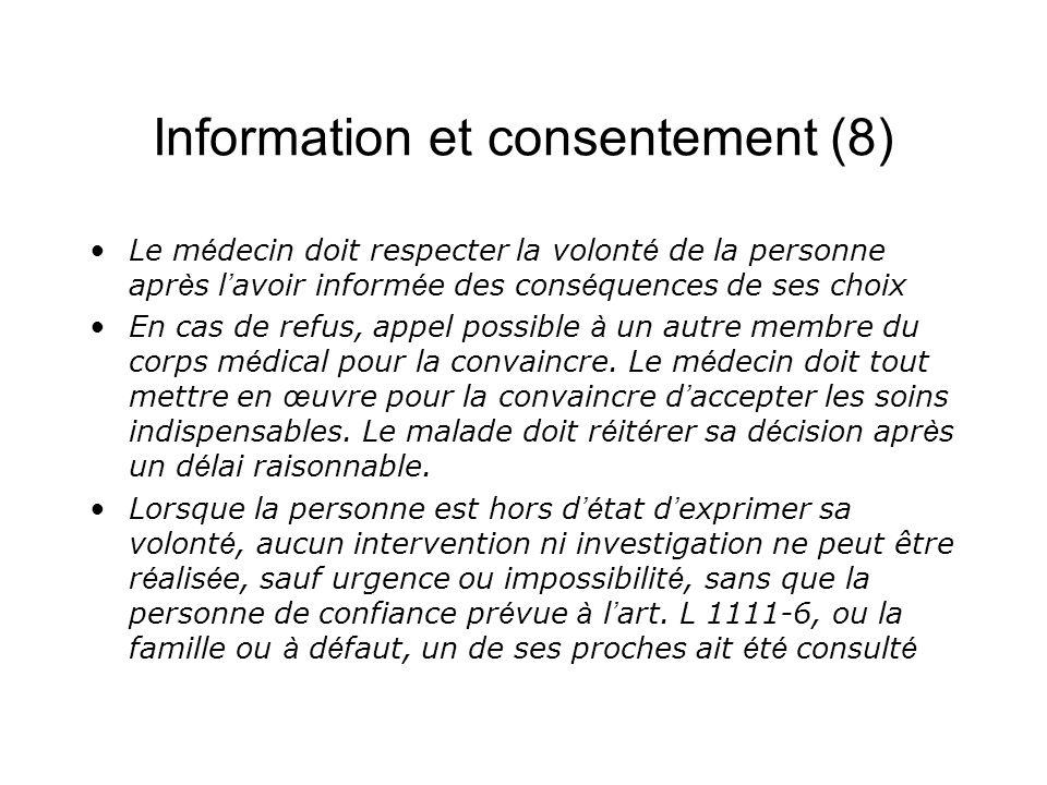 Information et consentement (8) Le m é decin doit respecter la volont é de la personne apr è s l avoir inform é e des cons é quences de ses choix En c