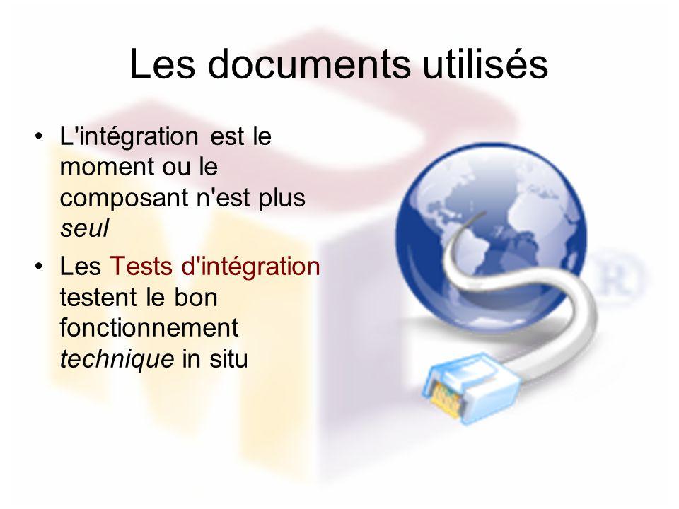 Les documents utilisés L'intégration est le moment ou le composant n'est plus seul Les Tests d'intégration testent le bon fonctionnement technique in