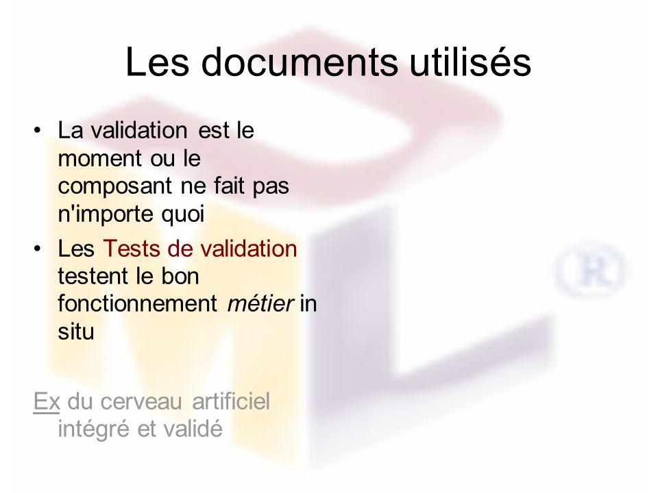 Les documents utilisés La validation est le moment ou le composant ne fait pas n'importe quoi Les Tests de validation testent le bon fonctionnement mé