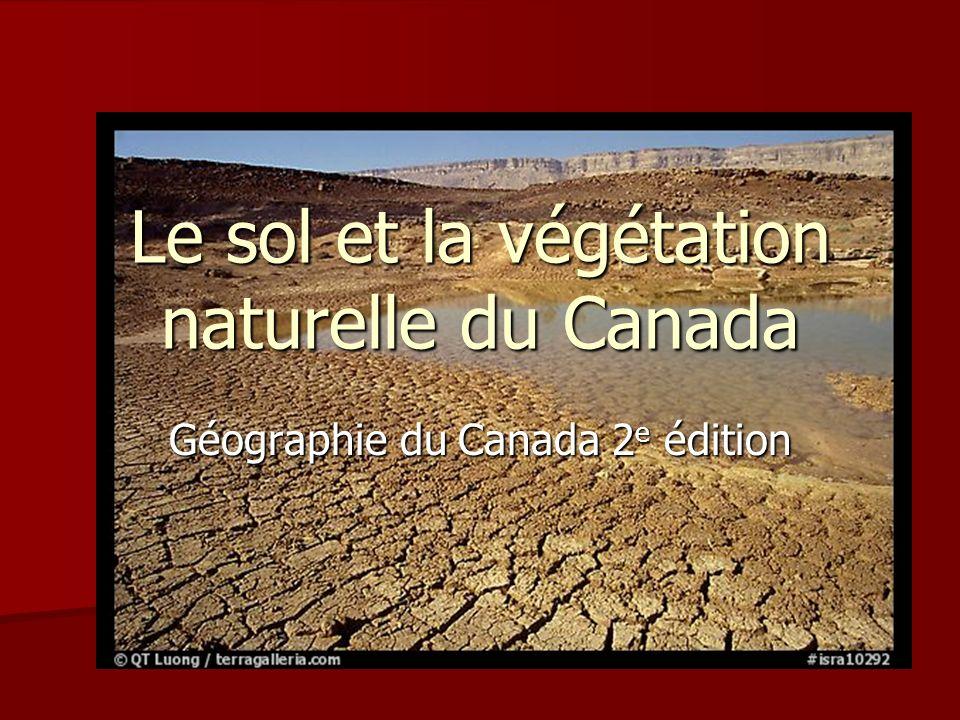 Le sol et la végétation naturelle du Canada Géographie du Canada 2 e édition