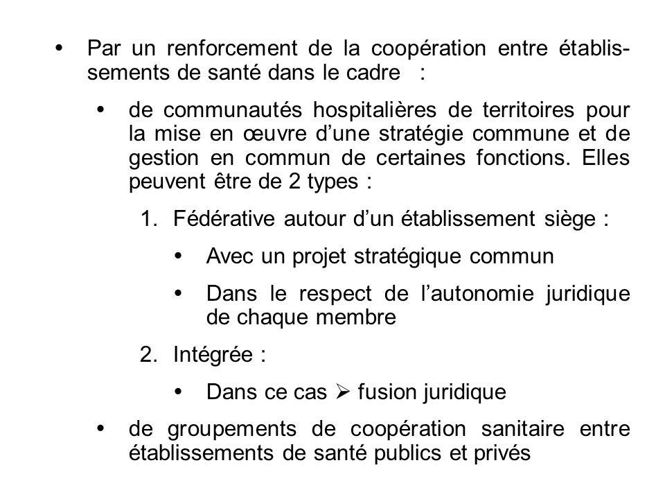 Par un renforcement de la coopération entre établis- sements de santé dans le cadre : de communautés hospitalières de territoires pour la mise en œuvr