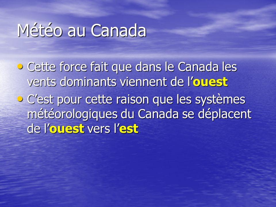 Météo au Canada Cette force fait que dans le Canada les vents dominants viennent de louest Cette force fait que dans le Canada les vents dominants vie
