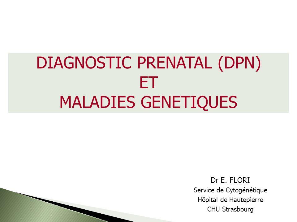 Diagnostic prénatal DPN programmé pendant la grossesse Pathologie chromosomique Dépistage combiné du 1 er trimestre + risque 1/250 PAPP-A + mesure de la clarté nucale + âge maternel Dépistage séquentiel intégré au 2 ème trimestre + risque 1/250 βHCG libre + AFP ( +/- oestriol) +mesure de la clarté nucale du 1 er trimestre +âge maternel Dépistage par les seuls marqueurs sériques maternels du 2 ème trimestre et risque 1/250 Age maternel 38 ans seulement si aucun dépistage auparavant