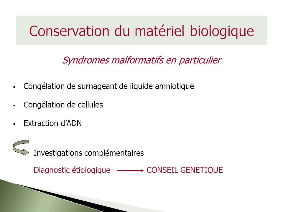 Conservation du matériel biologique Syndromes malformatifs en particulier Congélation de surnageant de liquide amniotique Congélation de cellules Extr