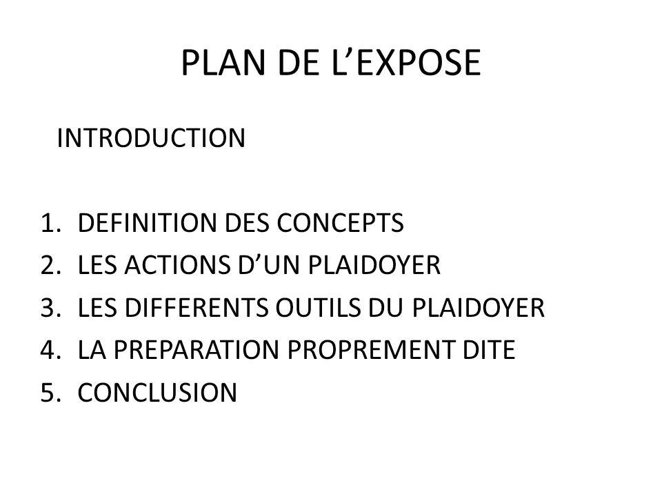 PLAN DE LEXPOSE INTRODUCTION 1.DEFINITION DES CONCEPTS 2.LES ACTIONS DUN PLAIDOYER 3.LES DIFFERENTS OUTILS DU PLAIDOYER 4.LA PREPARATION PROPREMENT DI