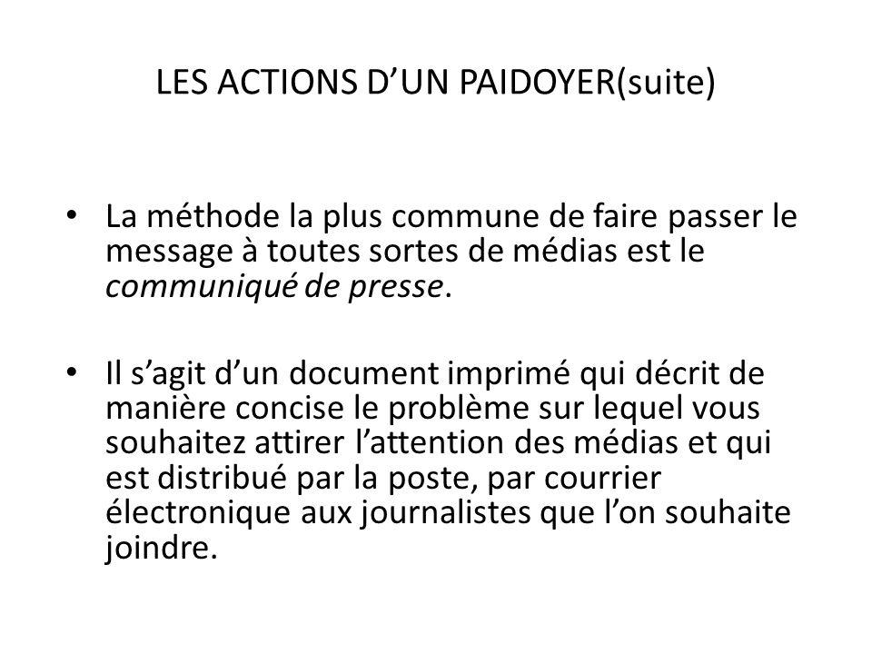 LES ACTIONS DUN PAIDOYER(suite) La méthode la plus commune de faire passer le message à toutes sortes de médias est le communiqué de presse. Il sagit