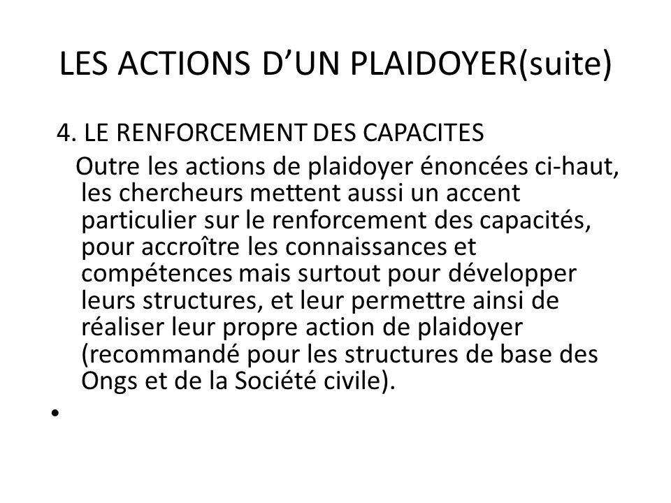 LES ACTIONS DUN PLAIDOYER(suite) 4. LE RENFORCEMENT DES CAPACITES Outre les actions de plaidoyer énoncées ci-haut, les chercheurs mettent aussi un acc