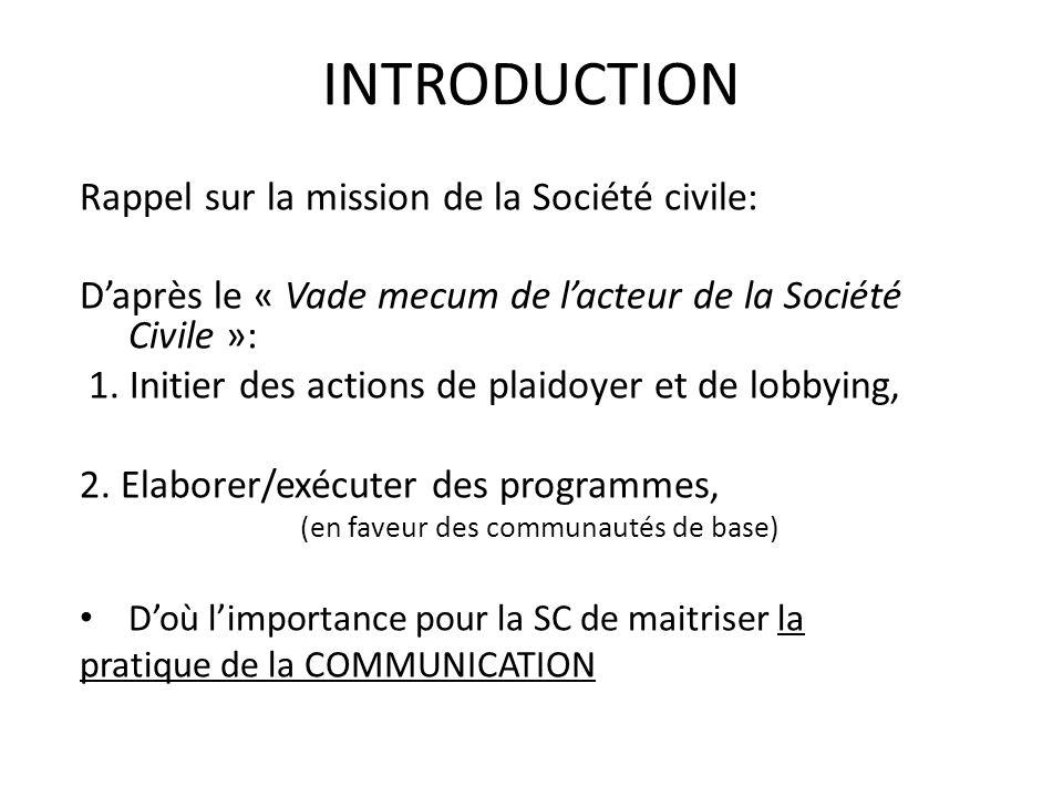INTRODUCTION Rappel sur la mission de la Société civile: Daprès le « Vade mecum de lacteur de la Société Civile »: 1. Initier des actions de plaidoyer