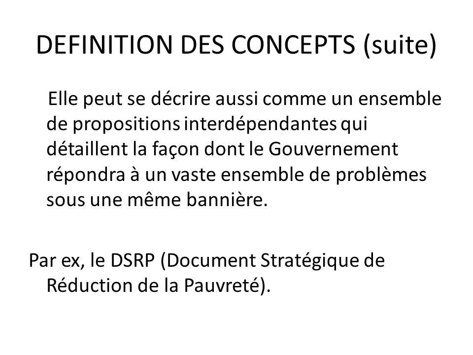 DEFINITION DES CONCEPTS (suite) Elle peut se décrire aussi comme un ensemble de propositions interdépendantes qui détaillent la façon dont le Gouverne