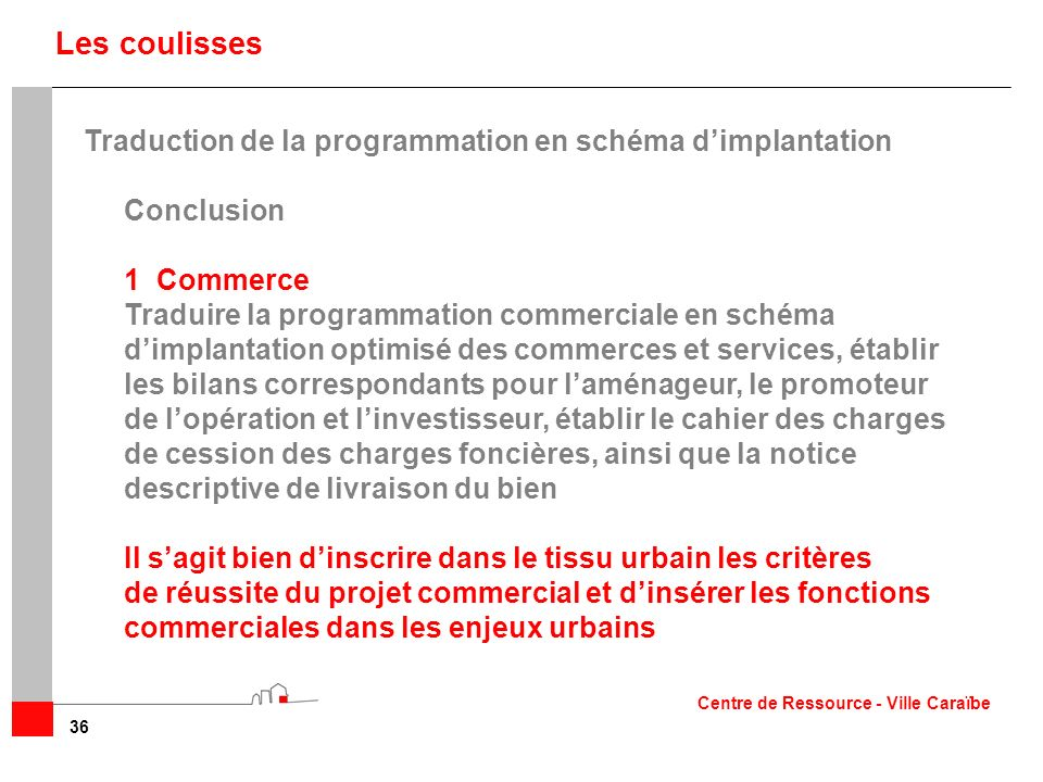 36 Les coulisses Traduction de la programmation en schéma dimplantation Conclusion 1Commerce Traduire la programmation commerciale en schéma dimplanta