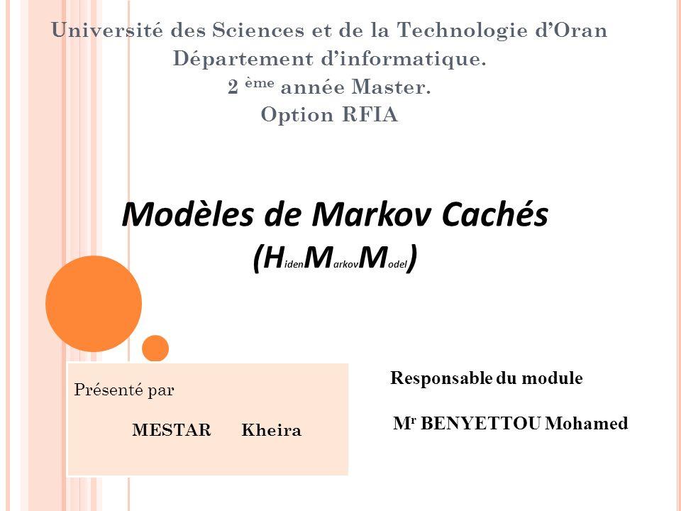 Modèles de Markov Cachés (H iden M arkov M odel ) Université des Sciences et de la Technologie dOran Département dinformatique. 2 ème année Master. Op