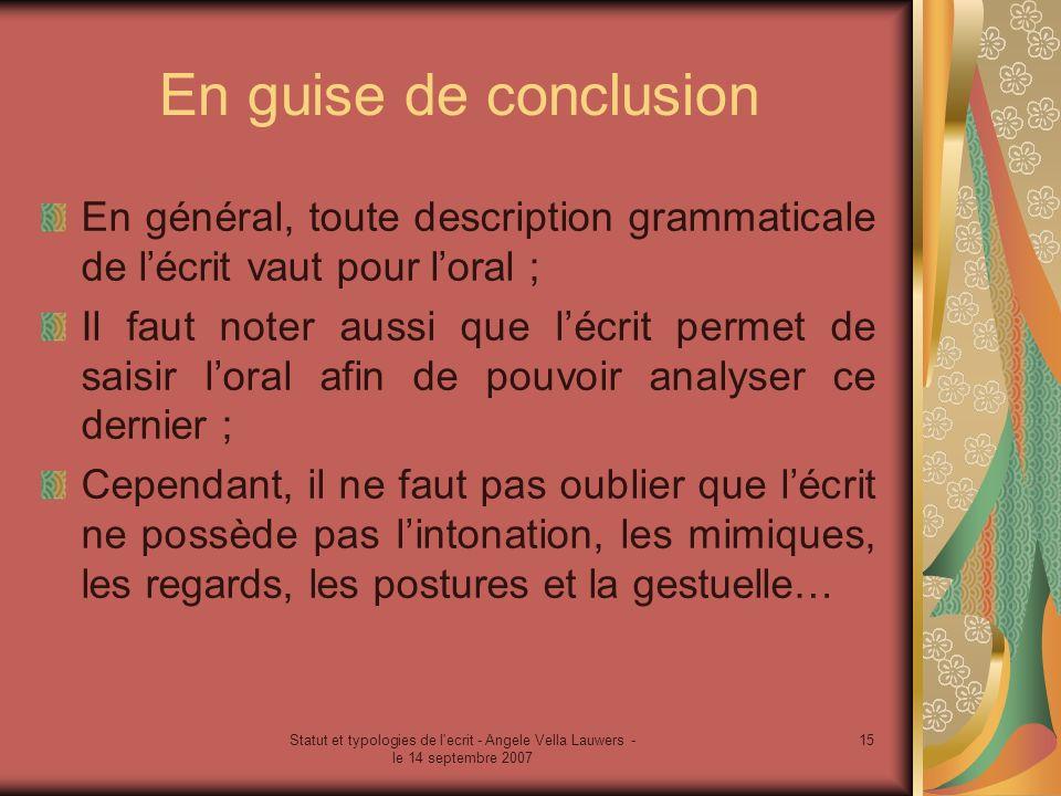 Statut et typologies de l'ecrit - Angele Vella Lauwers - le 14 septembre 2007 15 En guise de conclusion En général, toute description grammaticale de