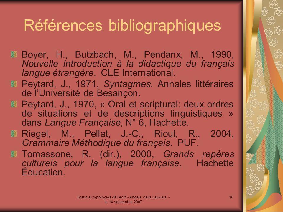 Statut et typologies de l'ecrit - Angele Vella Lauwers - le 14 septembre 2007 16 Références bibliographiques Boyer, H., Butzbach, M., Pendanx, M., 199