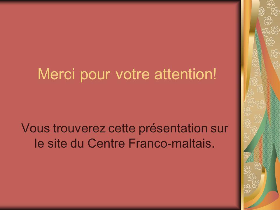 Merci pour votre attention! Vous trouverez cette présentation sur le site du Centre Franco-maltais.