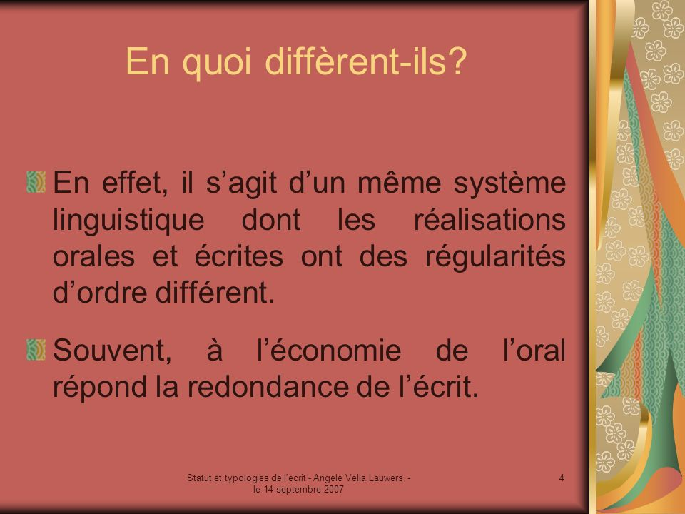Statut et typologies de l'ecrit - Angele Vella Lauwers - le 14 septembre 2007 4 En quoi diffèrent-ils? En effet, il sagit dun même système linguistiqu