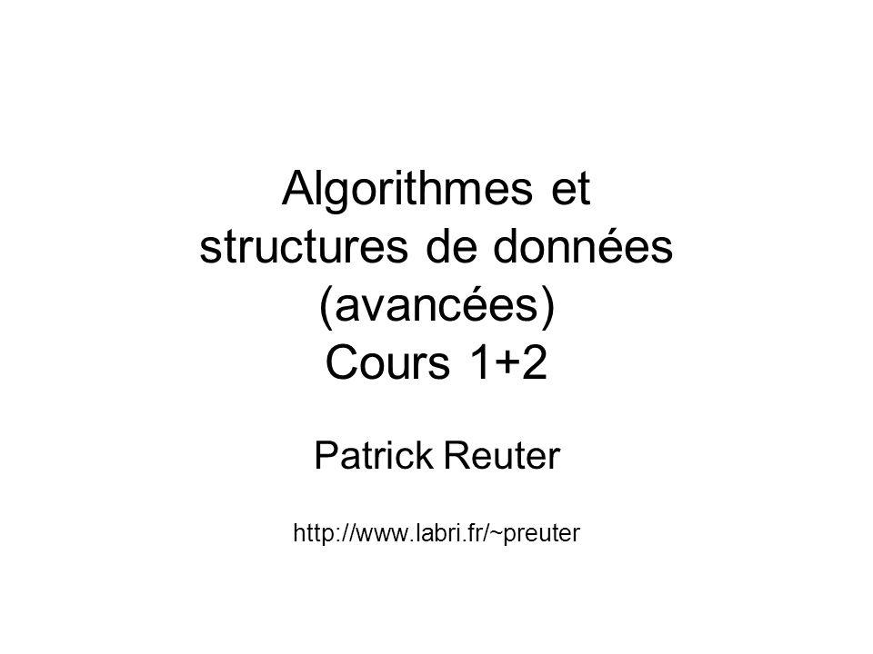 Algorithmes et structures de données (avancées) Cours 1+2 Patrick Reuter http://www.labri.fr/~preuter