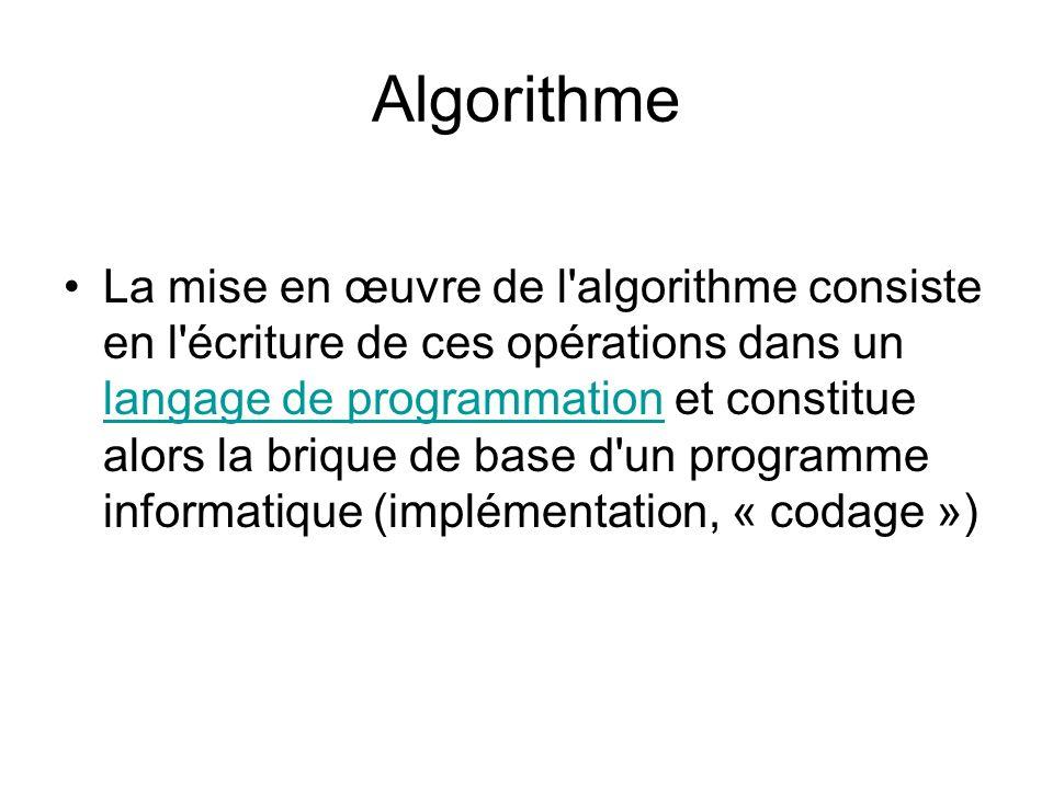 Algorithme La mise en œuvre de l'algorithme consiste en l'écriture de ces opérations dans un langage de programmation et constitue alors la brique de