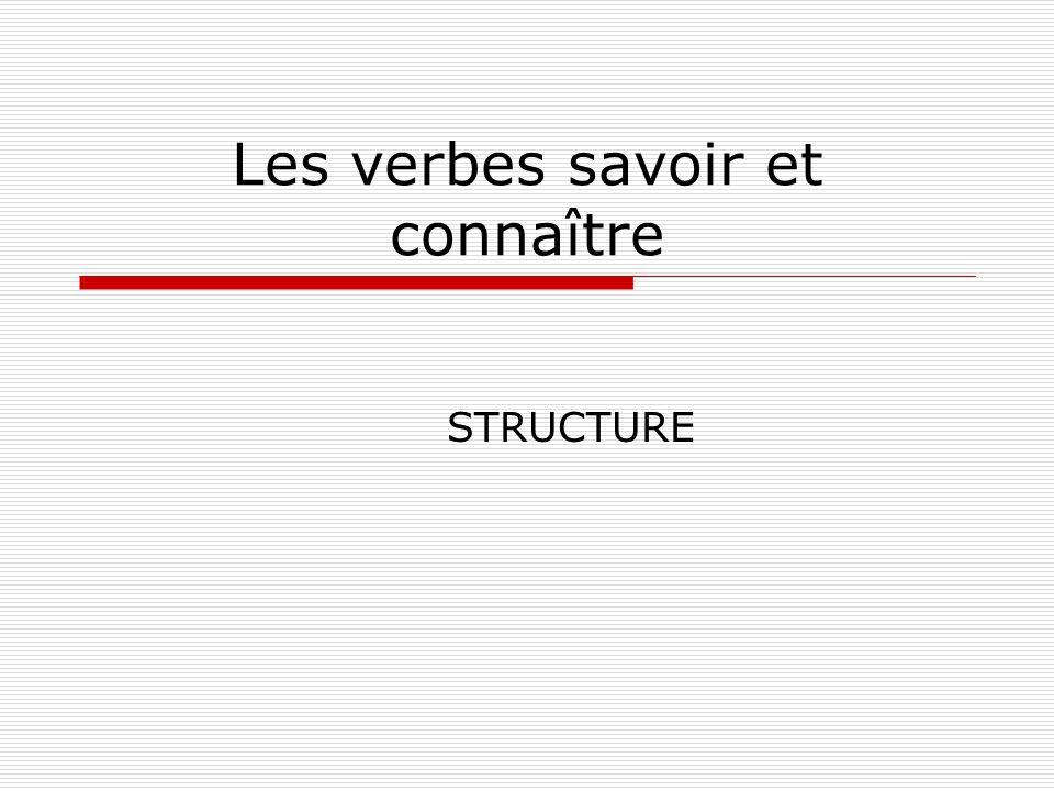 Les verbes savoir et connaître STRUCTURE