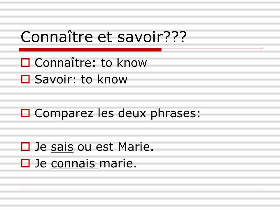 Connaître et savoir??? Connaître: to know Savoir: to know Comparez les deux phrases: Je sais ou est Marie. Je connais marie.