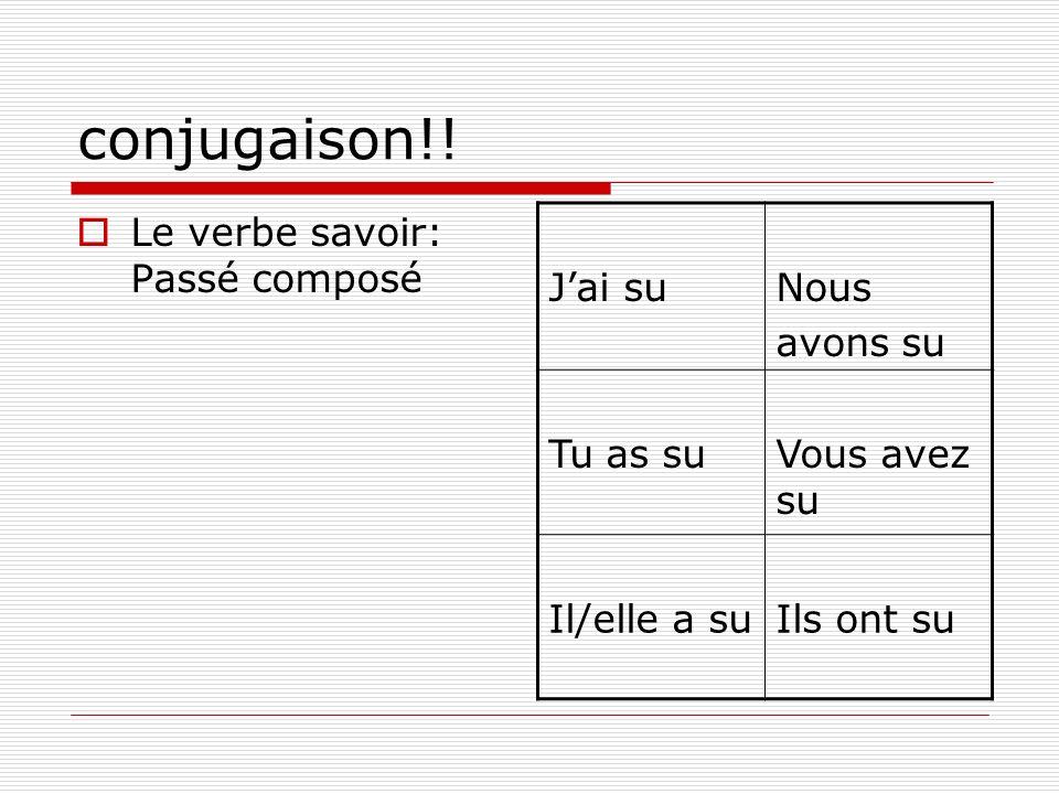 conjugaison!! Le verbe savoir: Passé composé Jai suNous avons su Tu as suVous avez su Il/elle a suIls ont su