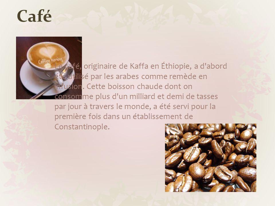 Café Le café, originaire de Kaffa en Éthiopie, a d'abord été utilisé par les arabes comme remède en infusion. Cette boisson chaude dont on consomme pl