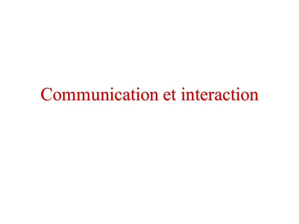 Inévitable Dans toute situation dinteraction, il est impossible de ne pas communiquer par nos paroles, nos gestes, nos attitudes, nos conduites