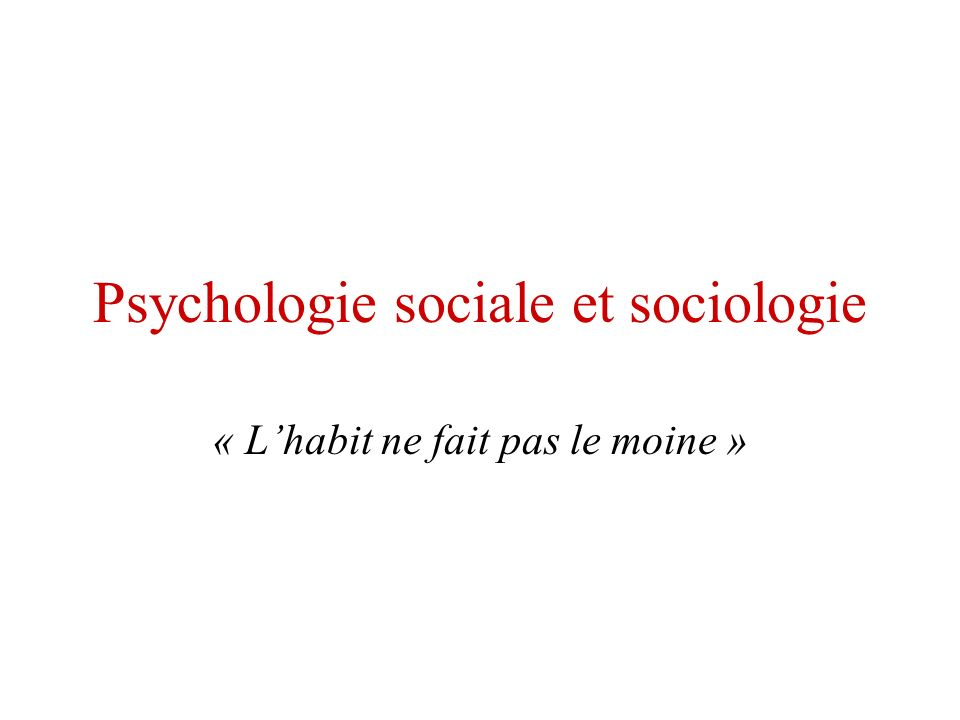 Psychologie sociale et sociologie « Lhabit ne fait pas le moine »