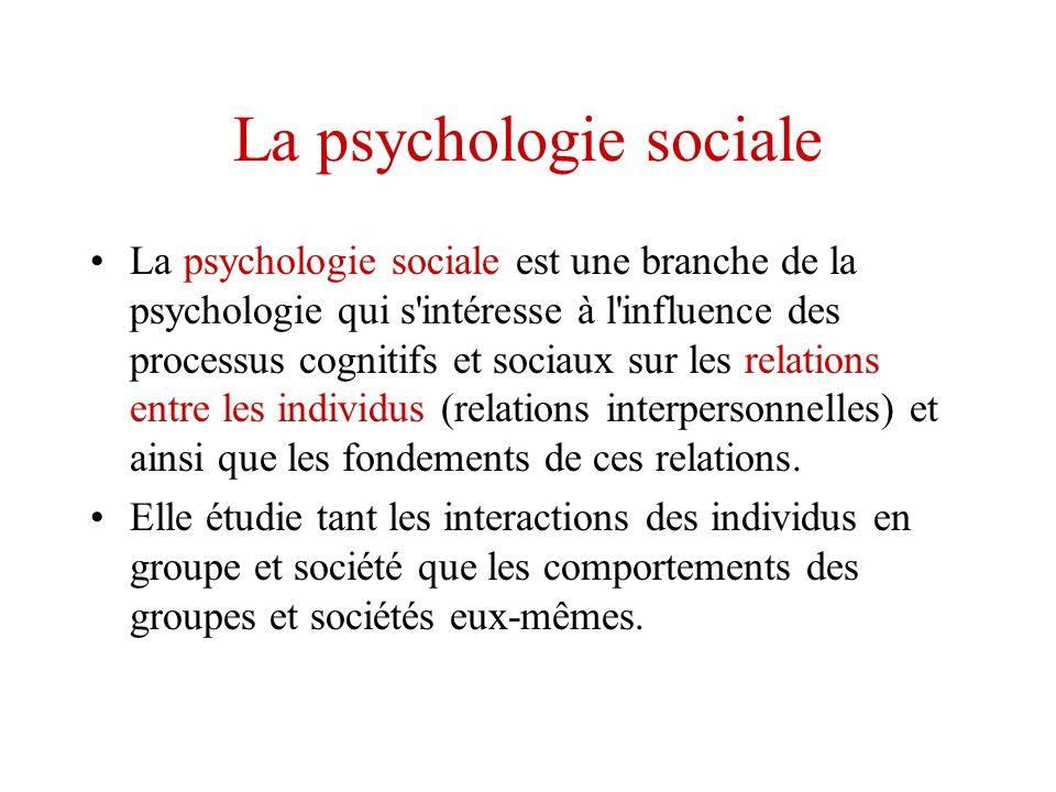 La psychologie sociale La psychologie sociale est une branche de la psychologie qui s'intéresse à l'influence des processus cognitifs et sociaux sur l