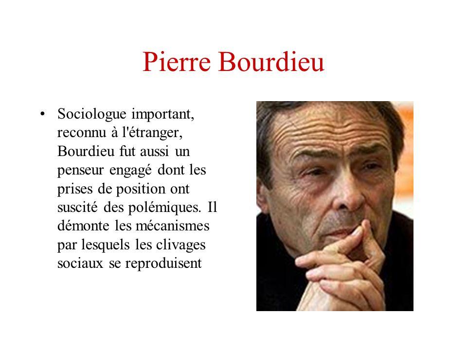 Pierre Bourdieu Sociologue important, reconnu à l'étranger, Bourdieu fut aussi un penseur engagé dont les prises de position ont suscité des polémique