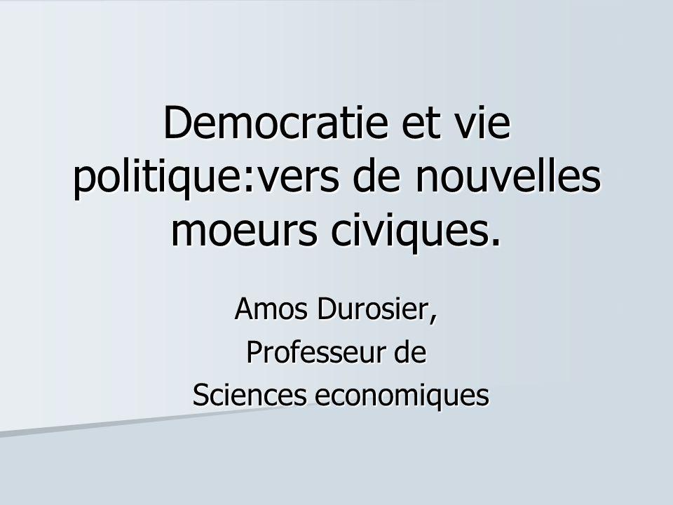 Democratie et vie politique:vers de nouvelles moeurs civiques. Amos Durosier, Professeur de Sciences economiques Sciences economiques