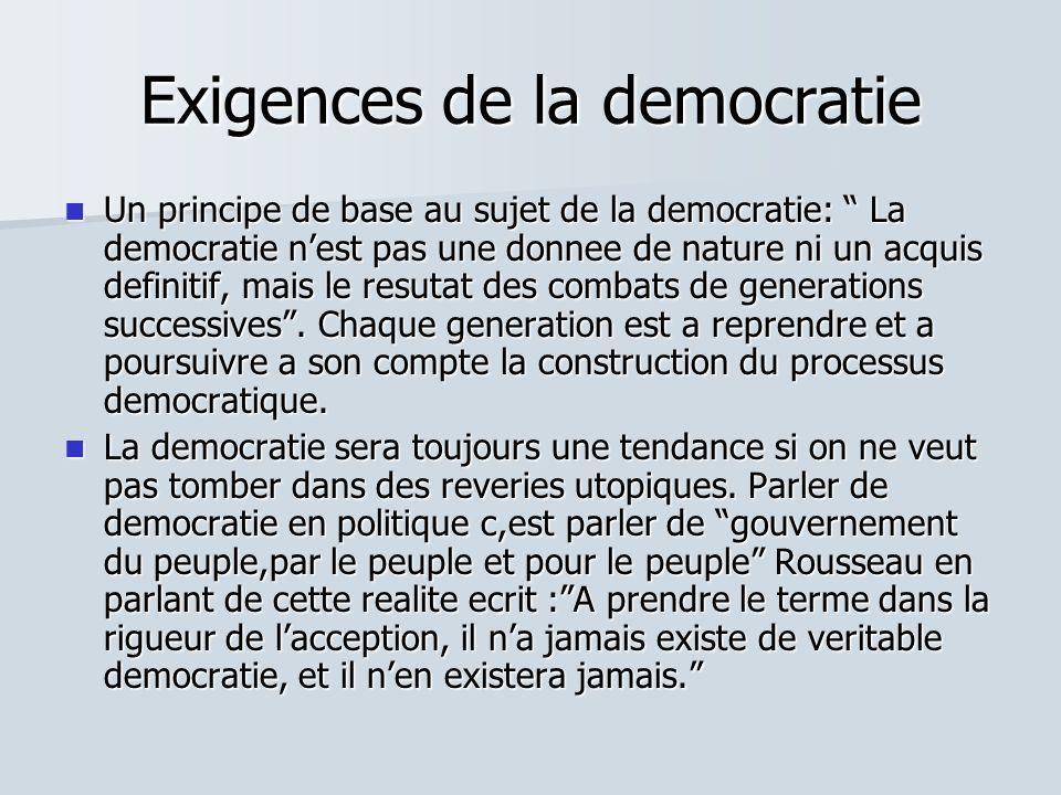 Exigences de la democratie Un principe de base au sujet de la democratie: La democratie nest pas une donnee de nature ni un acquis definitif, mais le