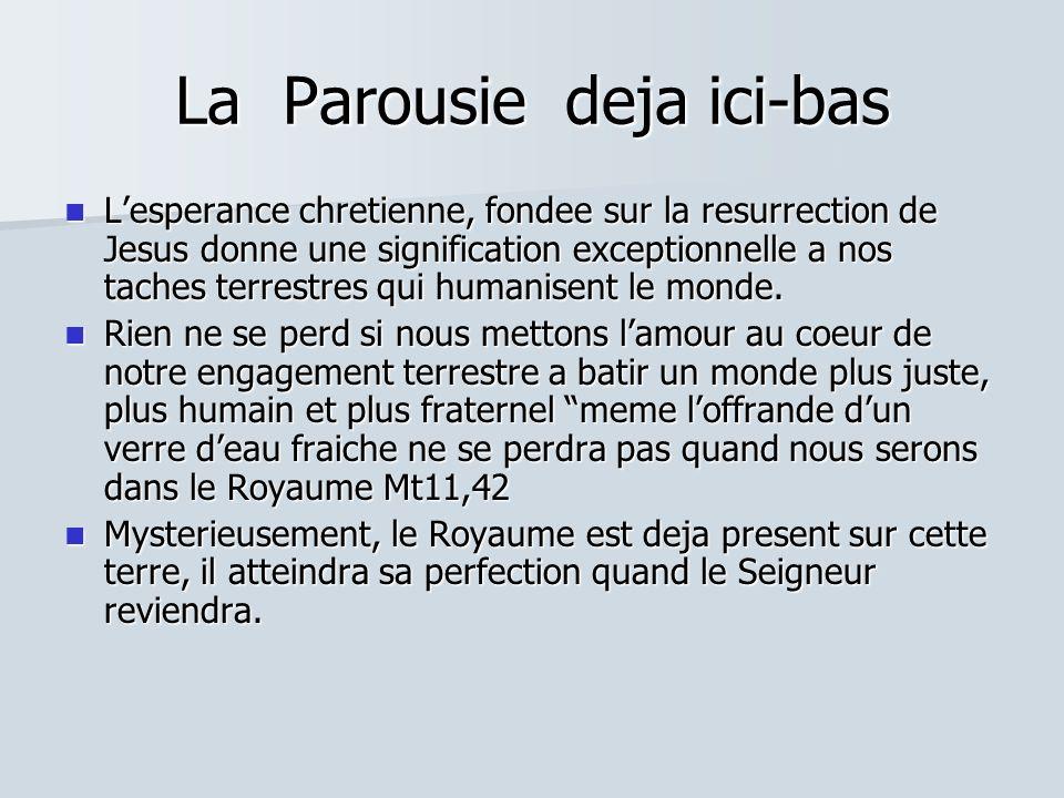 La Parousie deja ici-bas Lesperance chretienne, fondee sur la resurrection de Jesus donne une signification exceptionnelle a nos taches terrestres qui