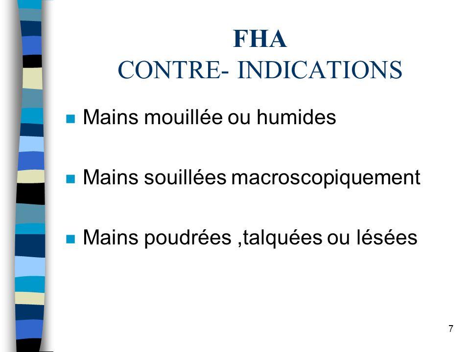 7 FHA CONTRE- INDICATIONS n Mains mouillée ou humides n Mains souillées macroscopiquement n Mains poudrées,talquées ou lésées