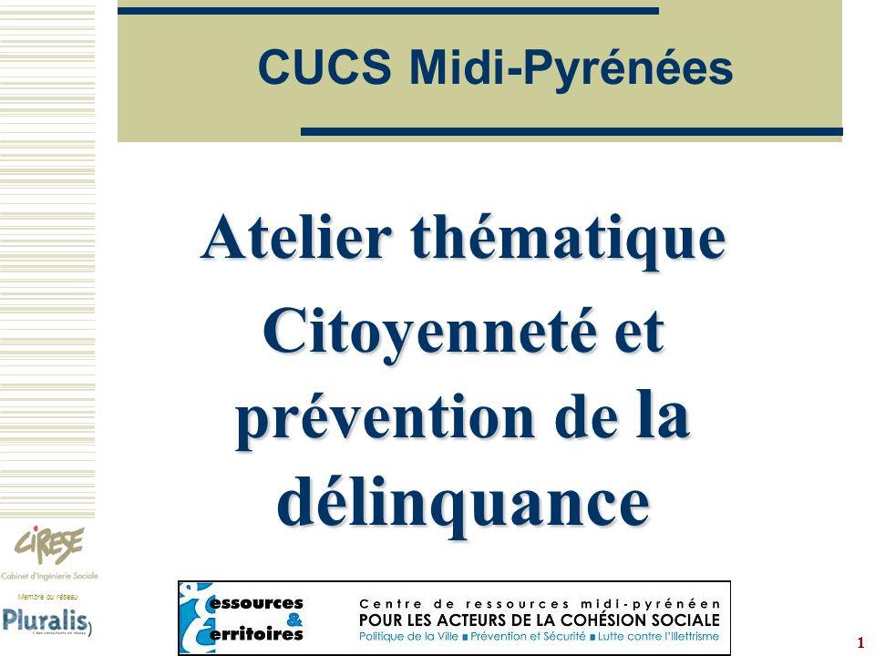 Membre du réseau www.cirese.fr 1 CUCS Midi-Pyrénées Atelier thématique Citoyenneté et prévention de la délinquance