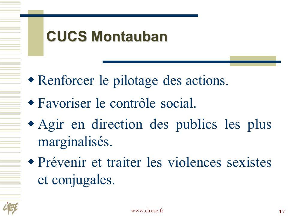 www.cirese.fr 17 CUCS Montauban Renforcer le pilotage des actions. Favoriser le contrôle social. Agir en direction des publics les plus marginalisés.