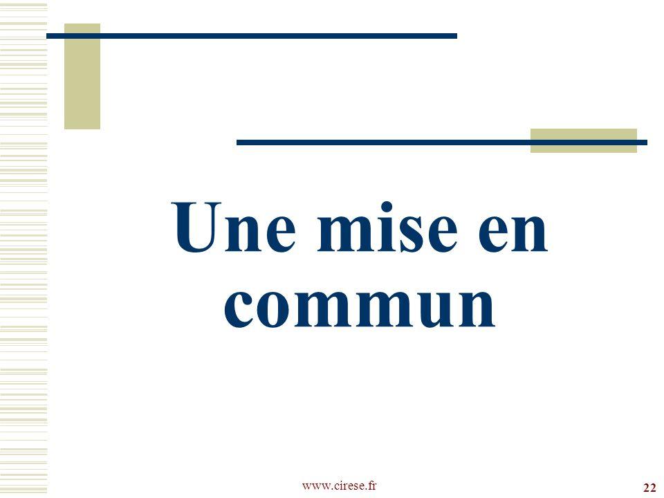 www.cirese.fr Une mise en commun 22