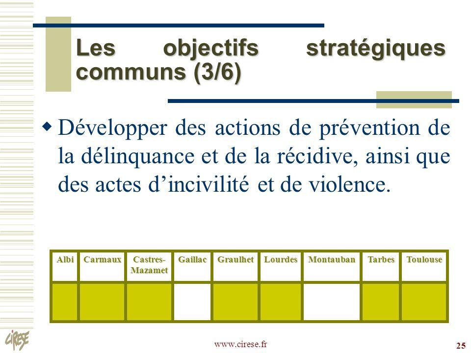 www.cirese.fr 25 Les objectifs stratégiques communs (3/6) Développer des actions de prévention de la délinquance et de la récidive, ainsi que des acte