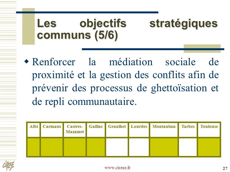 www.cirese.fr 27 Les objectifs stratégiques communs (5/6) Renforcer la médiation sociale de proximité et la gestion des conflits afin de prévenir des