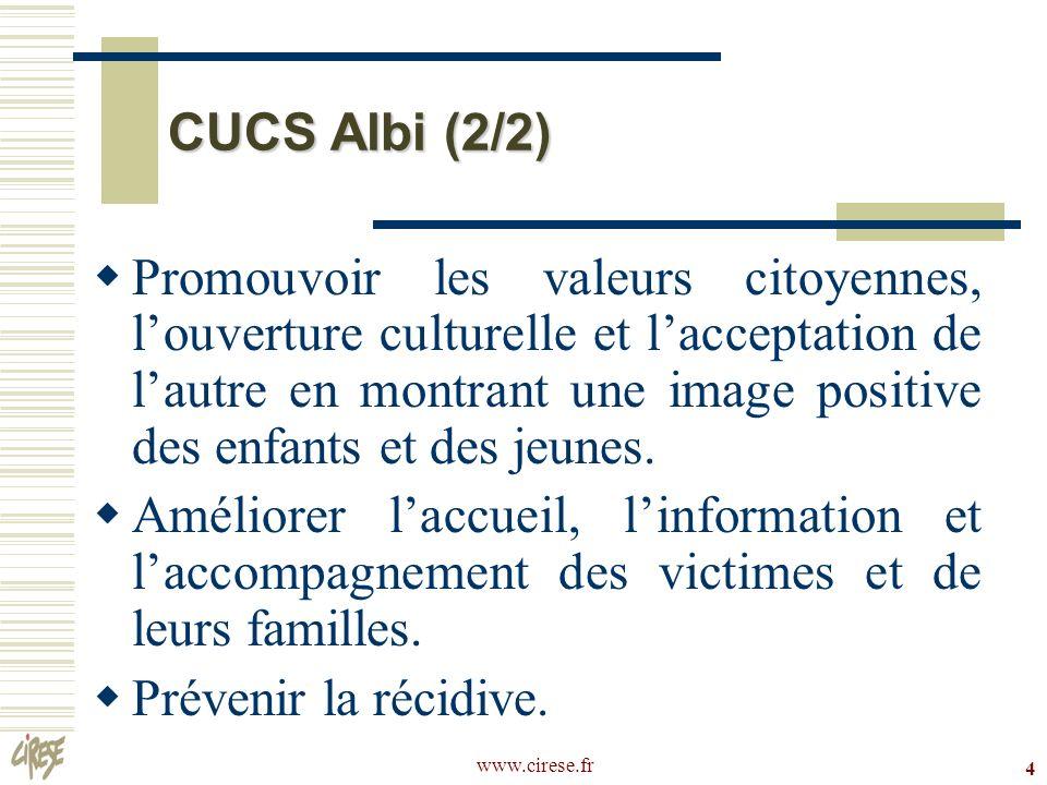 www.cirese.fr 4 CUCS Albi (2/2) Promouvoir les valeurs citoyennes, louverture culturelle et lacceptation de lautre en montrant une image positive des